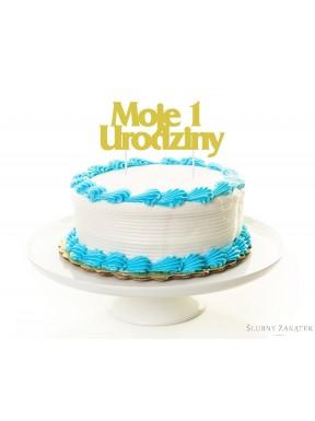 """NAPIS - TOPPER NA TORT """"Moje 1 urodziny"""""""